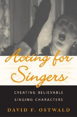 Acting For Singers By Ostwald, David F.